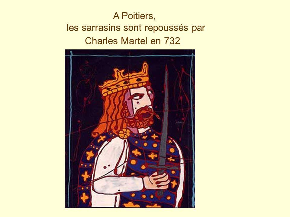 Charles Martel en 732 A Poitiers, les sarrasins sont repoussés par