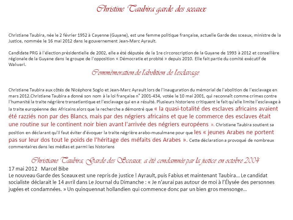 Christine Taubira garde des sceaux Christiane Taubira, née le 2 février 1952 à Cayenne (Guyane), est une femme politique française, actuelle Garde des sceaux, ministre de la Justice, nommée le 16 mai 2012 dans le gouvernement Jean-Marc Ayrault.