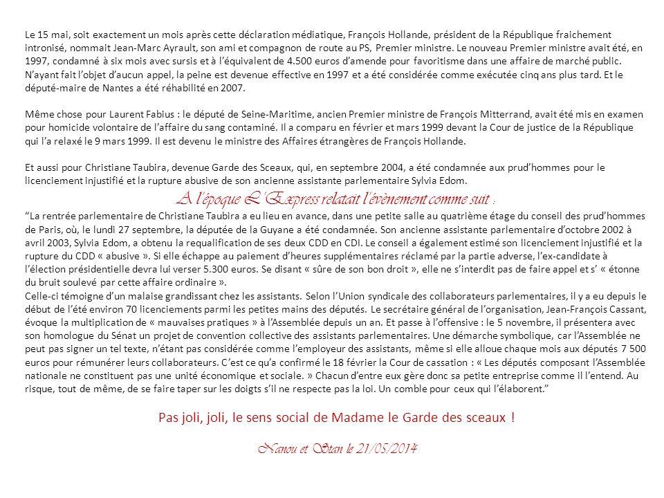 Le 15 mai, soit exactement un mois après cette déclaration médiatique, François Hollande, président de la République fraichement intronisé, nommait Jean-Marc Ayrault, son ami et compagnon de route au PS, Premier ministre.