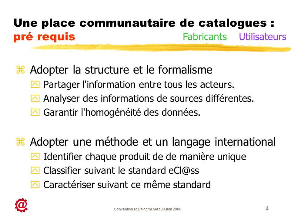 Convention ec@t-npmi.net du 4 juin 2008 4 Une place communautaire de catalogues : pré requis z Adopter la structure et le formalisme y Partager l information entre tous les acteurs.