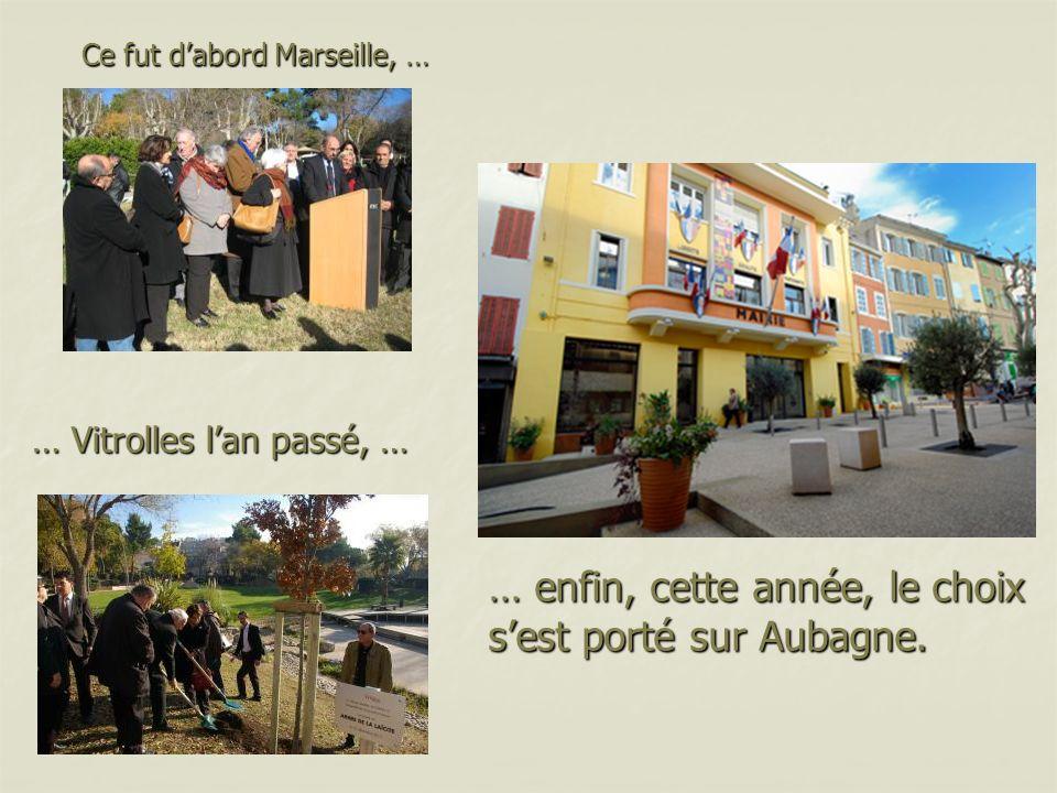 Ce fut dabord Marseille, … … Vitrolles lan passé, … … enfin, cette année, le choix sest porté sur Aubagne.