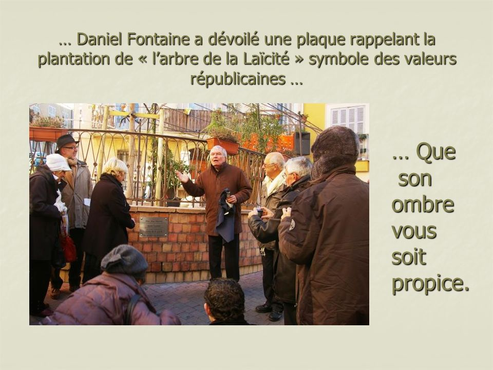 … Daniel Fontaine a dévoilé une plaque rappelant la plantation de « larbre de la Laïcité » symbole des valeurs républicaines … … Que son ombre vous soit propice.