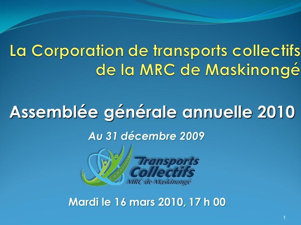 Mardi le 16 mars 2010, 17 h 00 1 Assemblée générale annuelle 2010 Au 31 décembre 2009