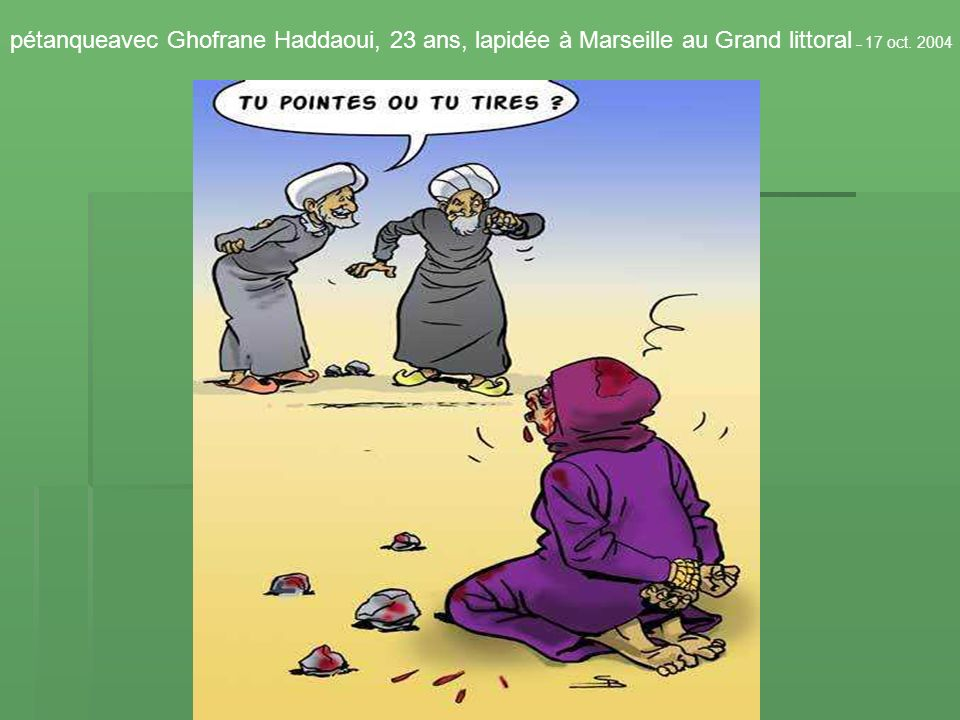 Ghofrane Haddaoui, 23 ans, lapidée à Marseille au Grand littoral 17 oct. 2004
