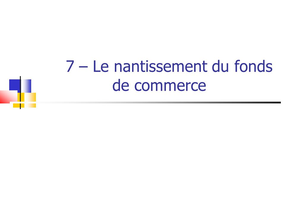 I.LES FORMES DU NANTISSEMENT A. Le nantissement conventionnel B.