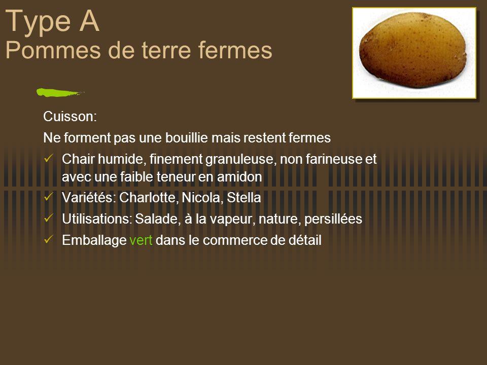 Type A Pommes de terre fermes Cuisson: Ne forment pas une bouillie mais restent fermes Chair humide, finement granuleuse, non farineuse et avec une fa