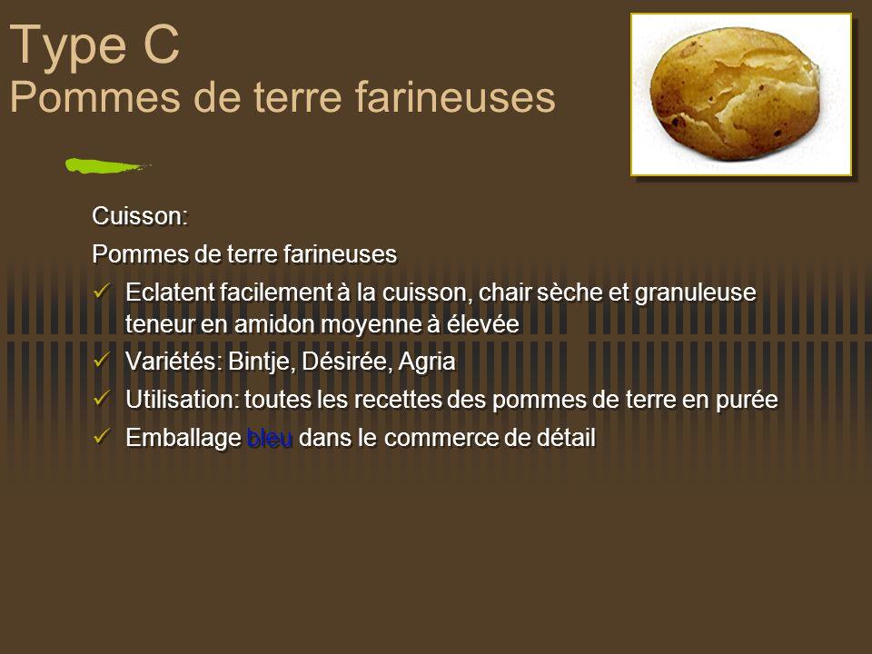 Type C Pommes de terre farineuses Cuisson: Pommes de terre farineuses Eclatent facilement à la cuisson, chair sèche et granuleuse teneur en amidon moy