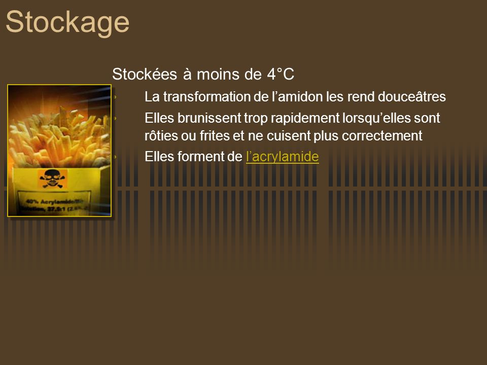 Stockage Stockées à moins de 4°C La transformation de lamidon les rend douceâtres Elles brunissent trop rapidement lorsquelles sont rôties ou frites e
