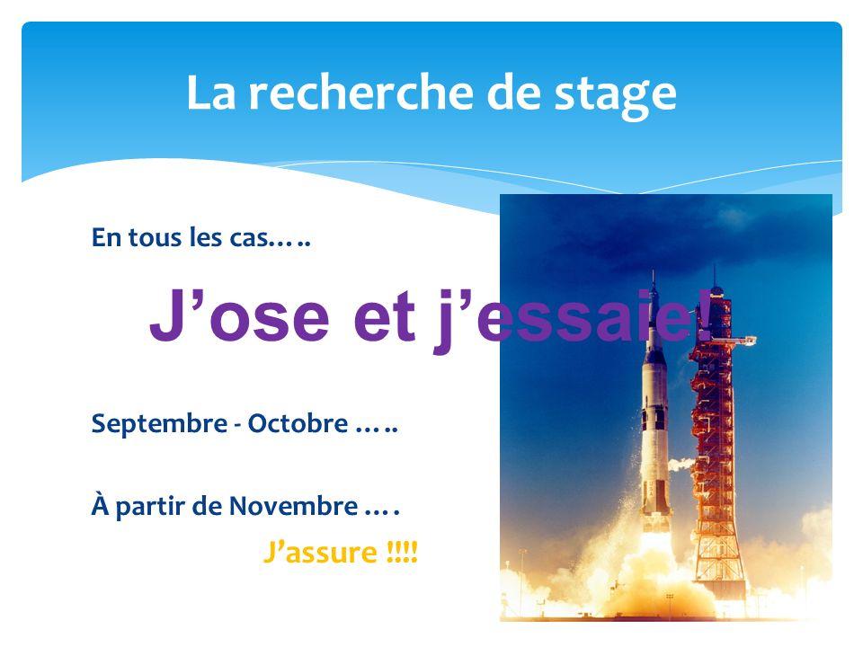 En tous les cas….. Jose et jessaie! Septembre - Octobre ….. À partir de Novembre …. Jassure !!!! La recherche de stage