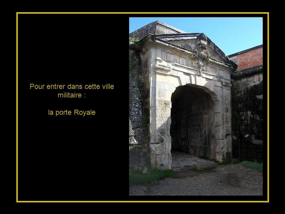 Pour entrer dans cette ville militaire : la porte Royale