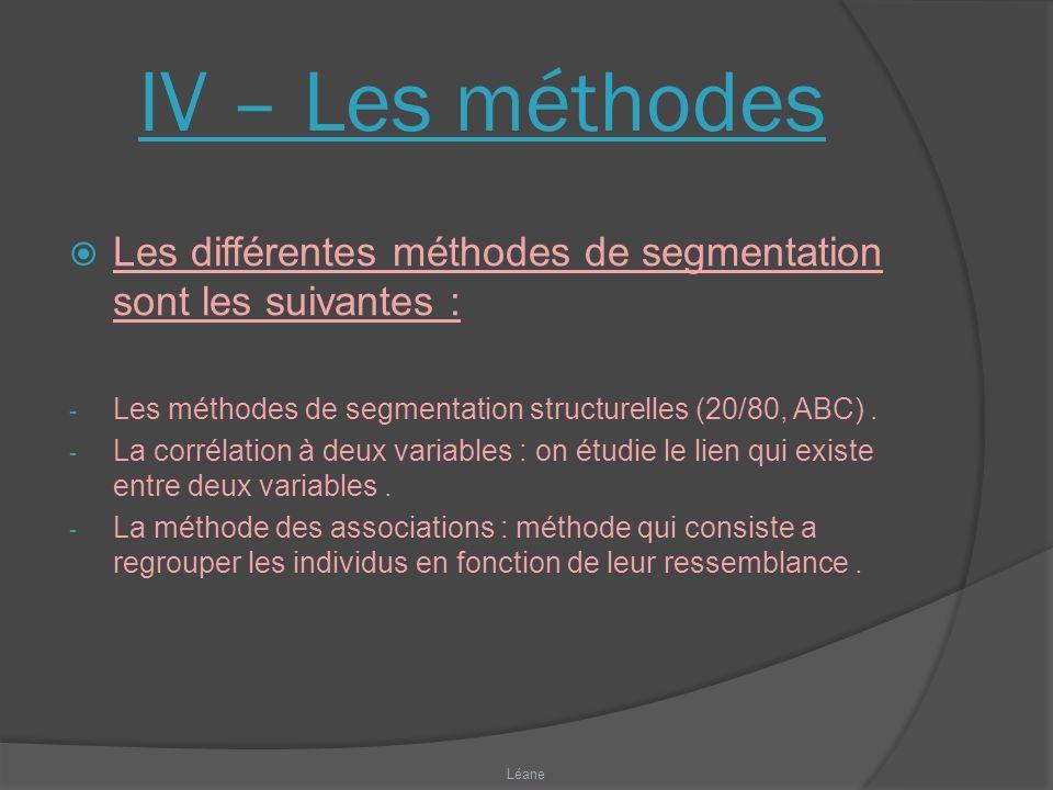 IV – Les méthodes Les différentes méthodes de segmentation sont les suivantes : - Les méthodes de segmentation structurelles (20/80, ABC).
