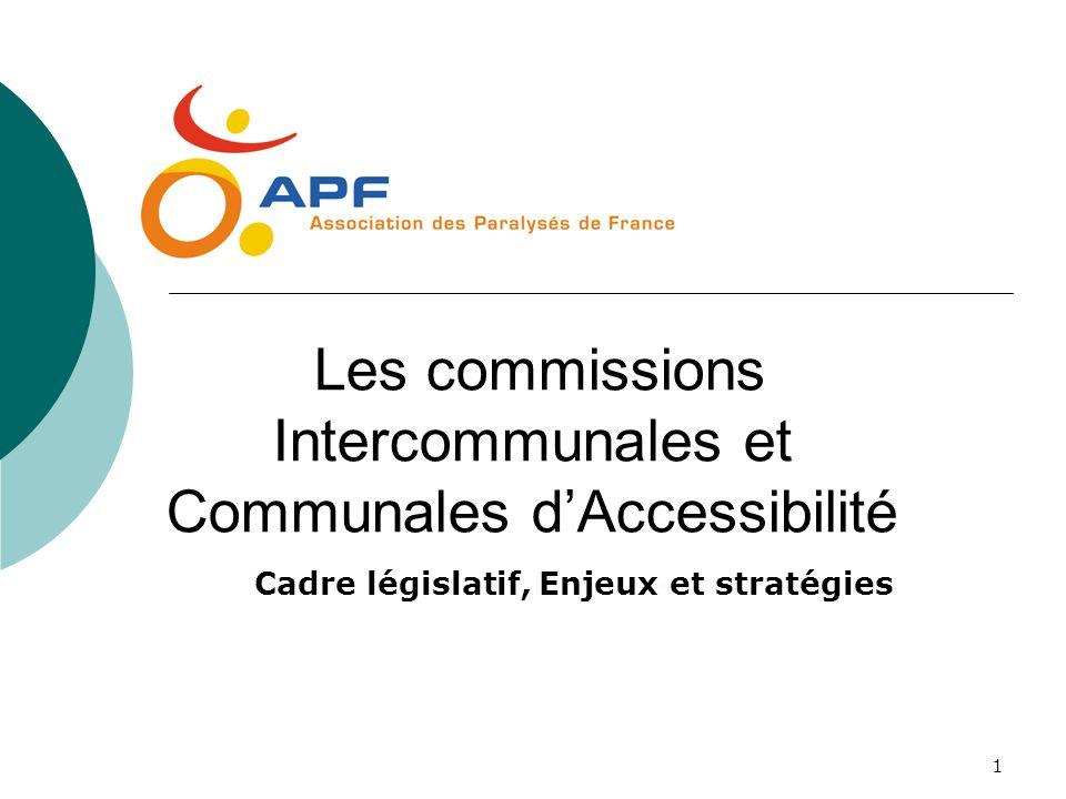 1 Les commissions Intercommunales et Communales dAccessibilité Cadre législatif, Enjeux et stratégies