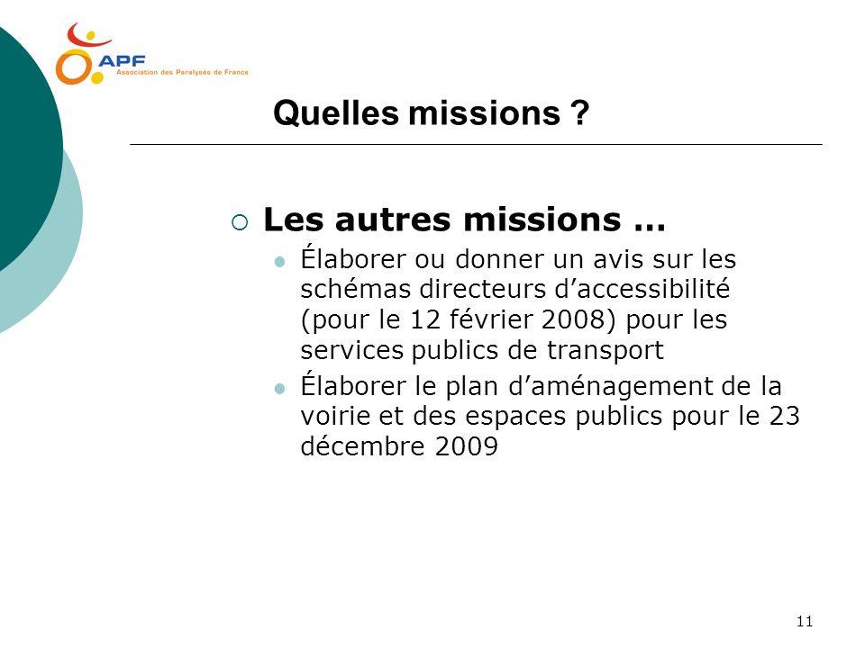 11 Quelles missions ? Les autres missions … Élaborer ou donner un avis sur les schémas directeurs daccessibilité (pour le 12 février 2008) pour les se