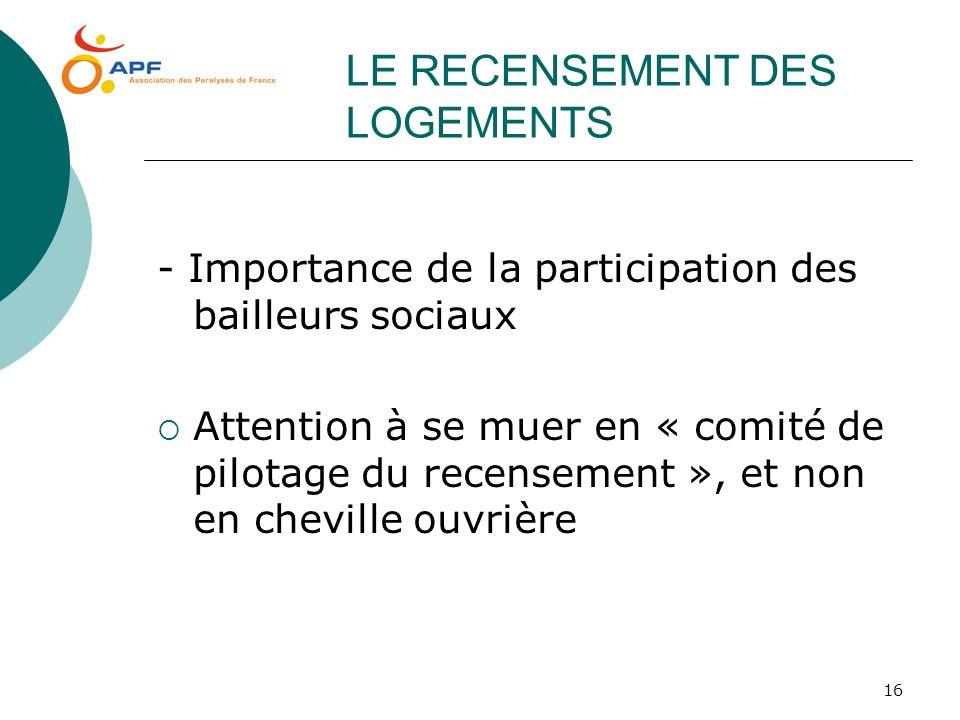 16 LE RECENSEMENT DES LOGEMENTS - Importance de la participation des bailleurs sociaux Attention à se muer en « comité de pilotage du recensement », e