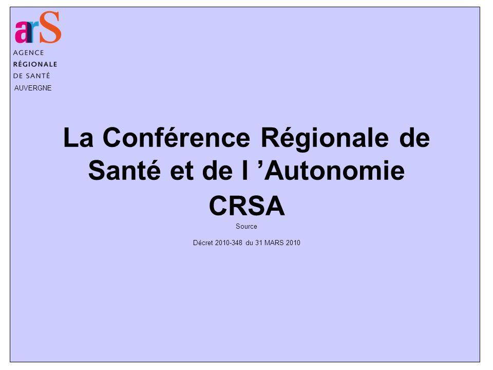 AUVERGNE La Conférence Régionale de Santé et de l Autonomie CRSA Source Décret 2010-348 du 31 MARS 2010