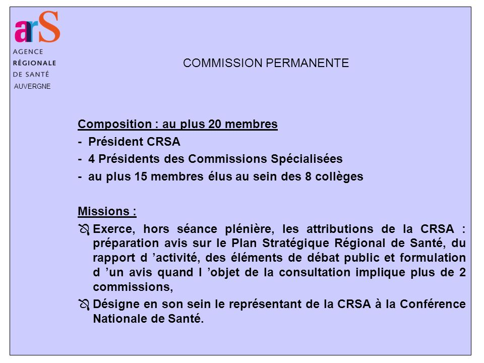 AUVERGNE COMMISSION PERMANENTE Composition : au plus 20 membres - Président CRSA - 4 Présidents des Commissions Spécialisées - au plus 15 membres élus