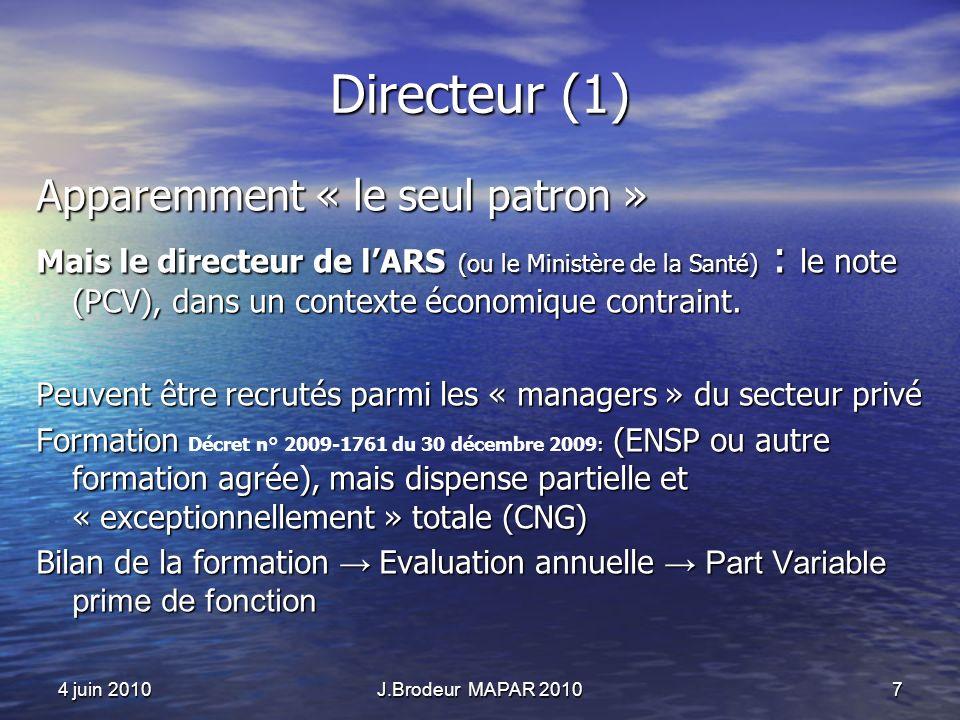 4 juin 2010J.Brodeur MAPAR 20107 Directeur (1) Apparemment « le seul patron » Mais le directeur de lARS (ou le Ministère de la Santé) : le note (PCV), dans un contexte économique contraint.