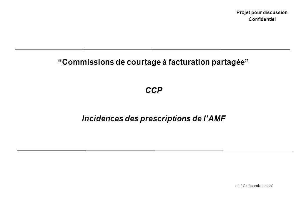 Projet pour discussion Confidentiel Commissions de courtage à facturation partagée CCP Incidences des prescriptions de lAMF Le 17 décembre 2007