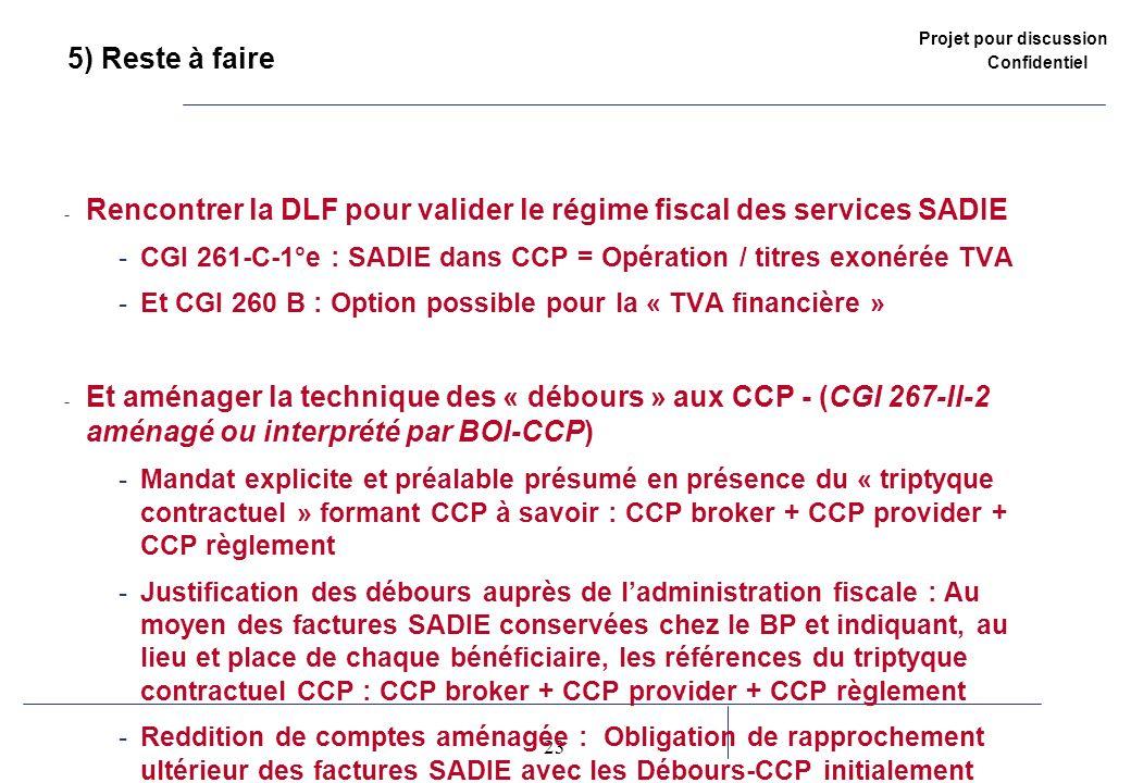 Projet pour discussion Confidentiel 23 2 5) Reste à faire - Rencontrer la DLF pour valider le régime fiscal des services SADIE -CGI 261-C-1°e : SADIE