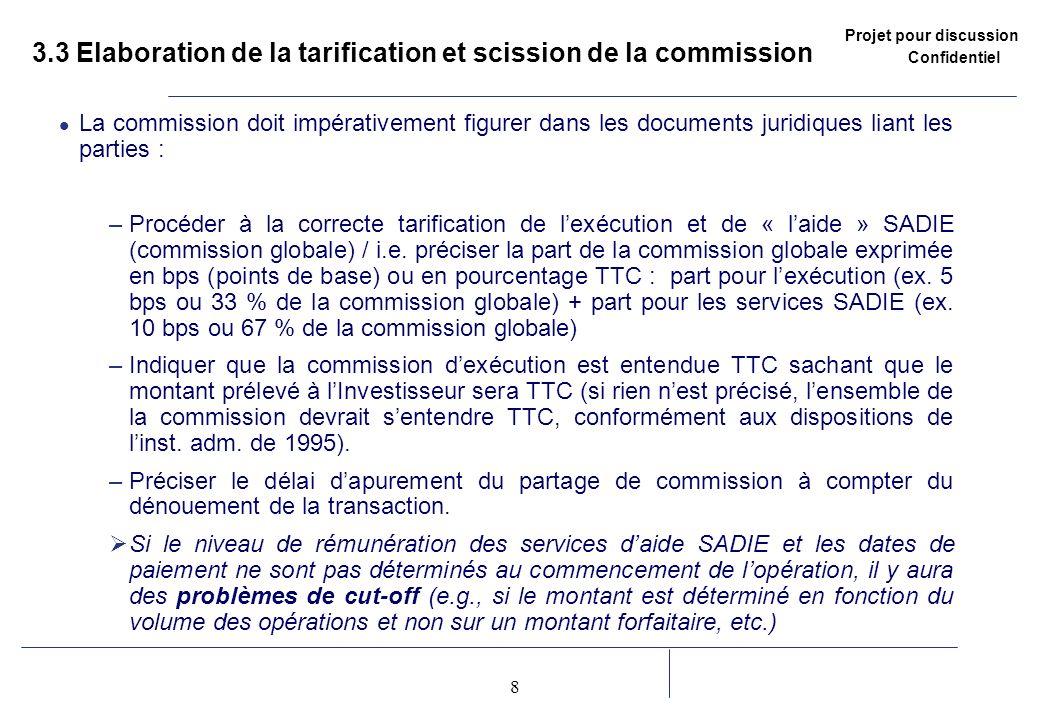 Projet pour discussion Confidentiel 8 2 3.3 Elaboration de la tarification et scission de la commission La commission doit impérativement figurer dans
