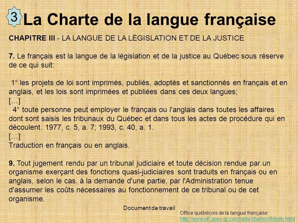 Document de travail CHAPITRE III - LA LANGUE DE LA LÉGISLATION ET DE LA JUSTICE 7. Le français est la langue de la législation et de la justice au Qué