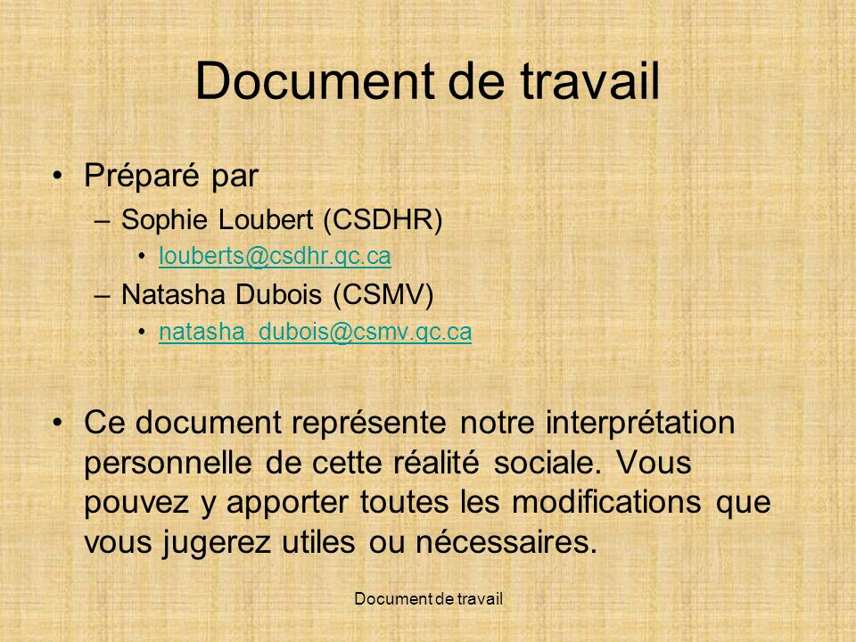 Document de travail Préparé par –Sophie Loubert (CSDHR) louberts@csdhr.qc.ca –Natasha Dubois (CSMV) natasha_dubois@csmv.qc.ca Ce document représente n