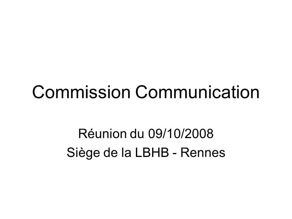 Commission Communication Réunion du 09/10/2008 Siège de la LBHB - Rennes