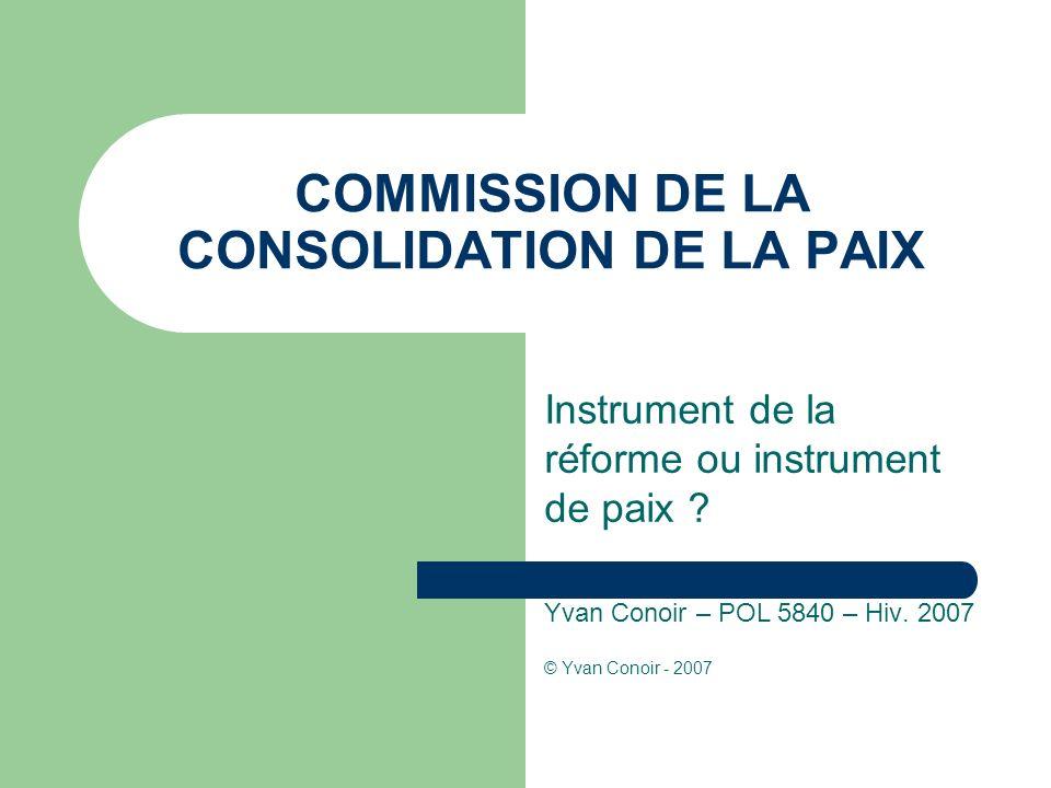 COMMISSION DE LA CONSOLIDATION DE LA PAIX Instrument de la réforme ou instrument de paix .