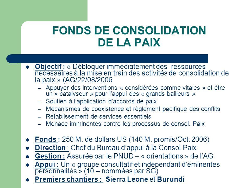 FONDS DE CONSOLIDATION DE LA PAIX Objectif : « Débloquer immédiatement des ressources nécessaires à la mise en train des activités de consolidation de