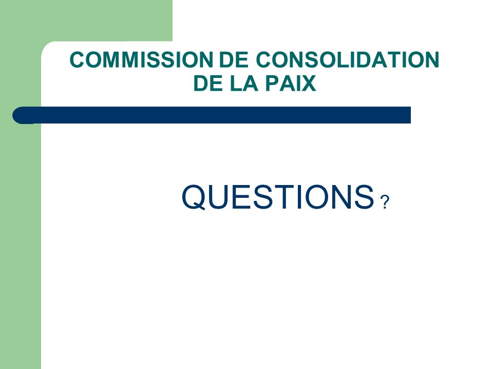 COMMISSION DE CONSOLIDATION DE LA PAIX QUESTIONS ?