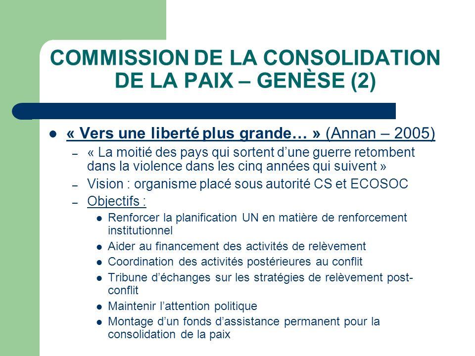 COMMISSION DE LA CONSOLIDATION DE LA PAIX – GENÈSE (2) « Vers une liberté plus grande… » (Annan – 2005) – « La moitié des pays qui sortent dune guerre