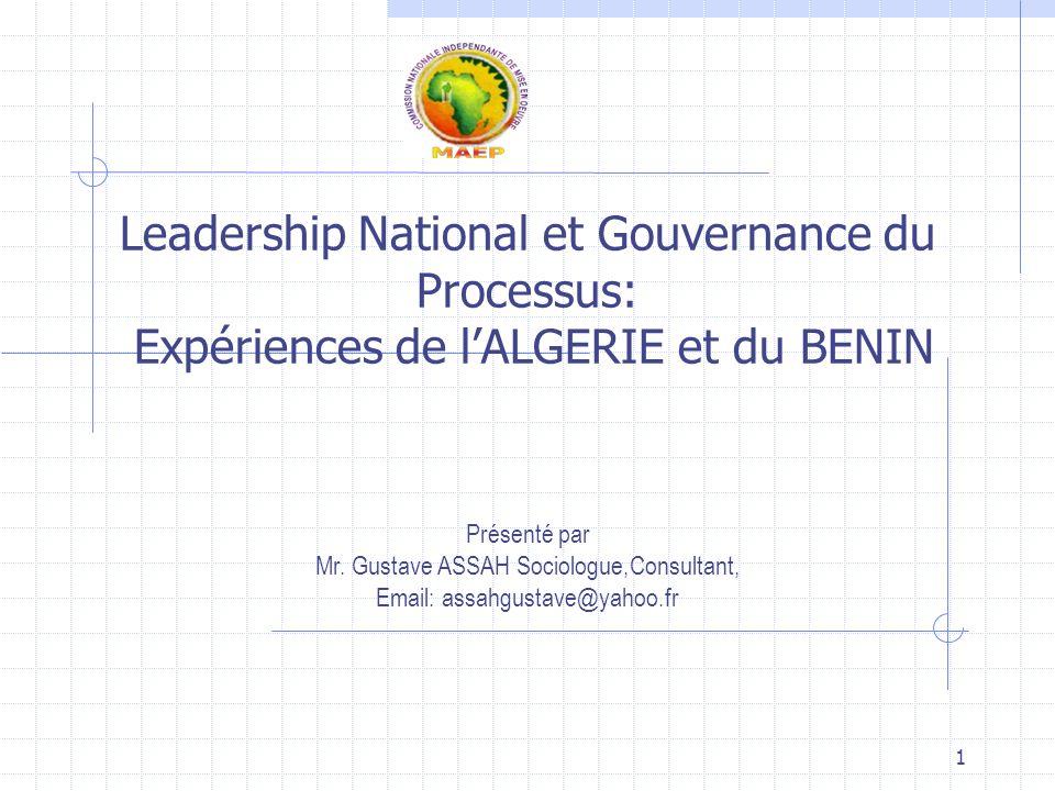 1 Leadership National et Gouvernance du Processus: Expériences de lALGERIE et du BENIN Présenté par Mr.