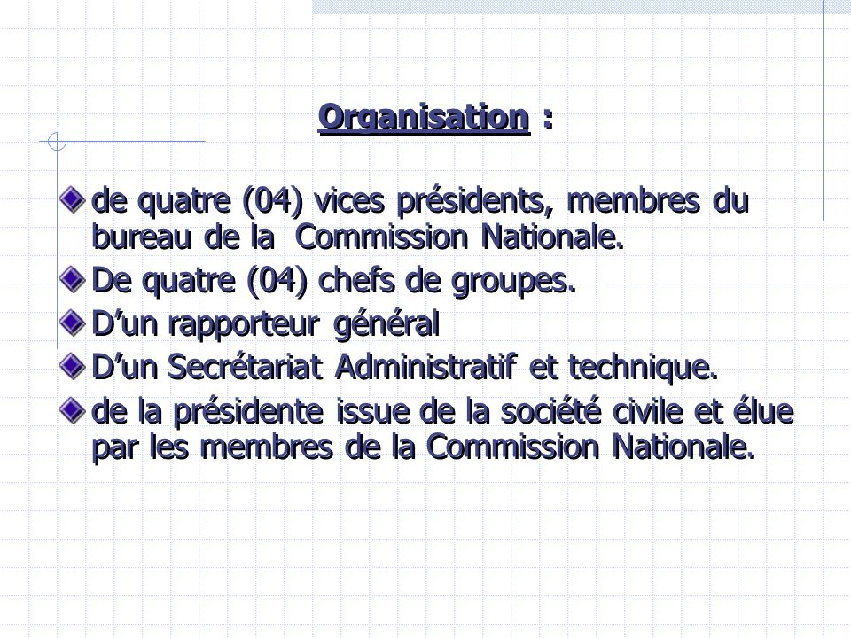 Organisation : de quatre (04) vices présidents, membres du bureau de la Commission Nationale.