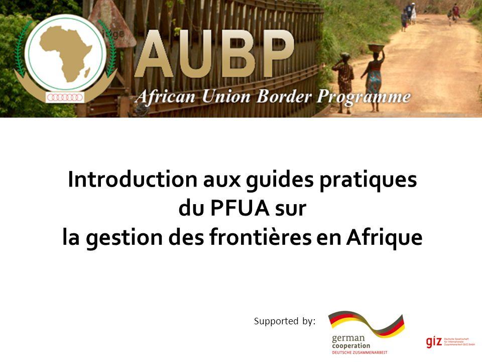Introduction aux guides pratiques du PFUA sur la gestion des frontières en Afrique Supported by: