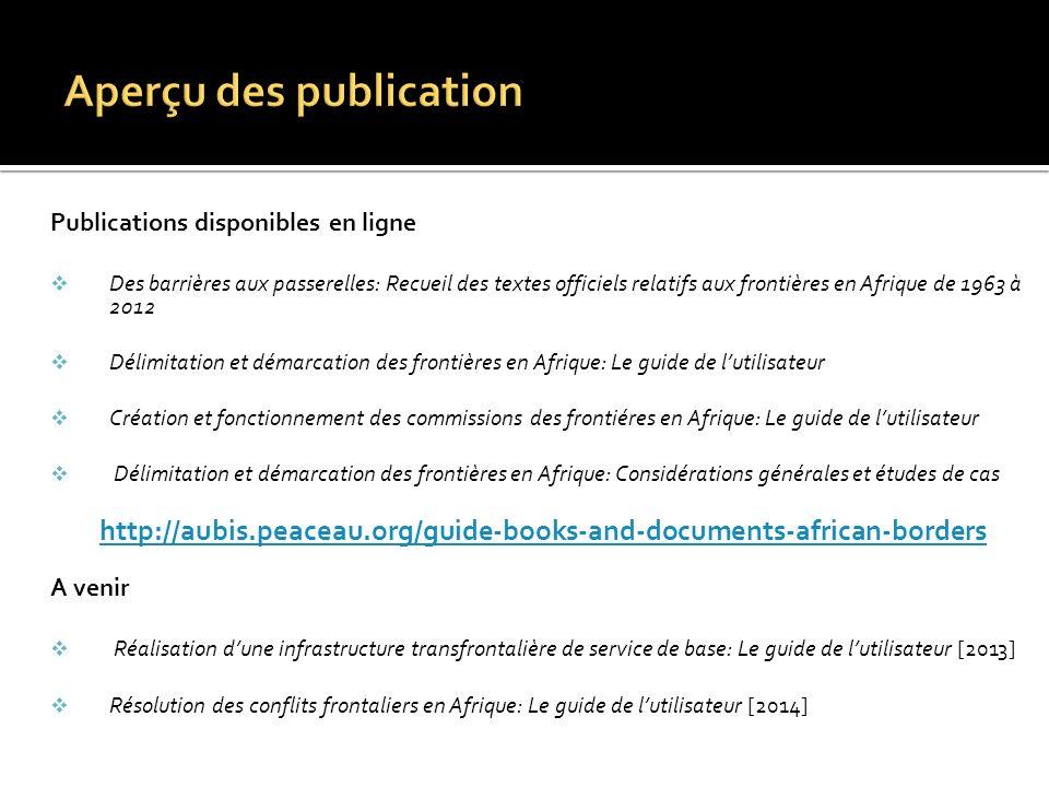 Publications disponibles en ligne Des barrières aux passerelles: Recueil des textes officiels relatifs aux frontières en Afrique de 1963 à 2012 Délimi