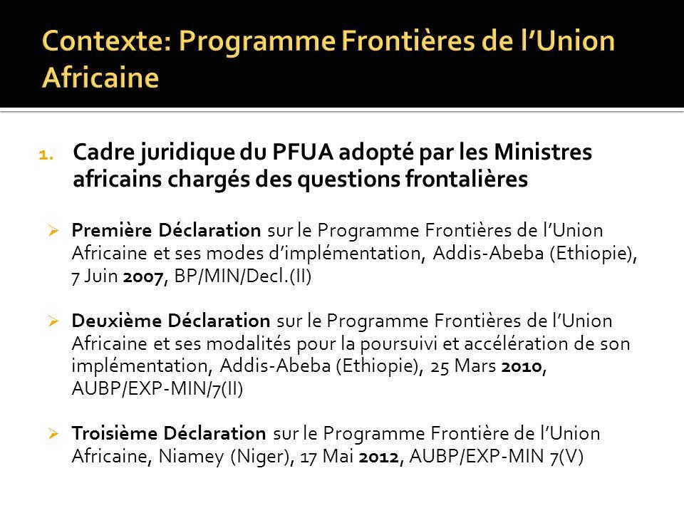 1. Cadre juridique du PFUA adopté par les Ministres africains chargés des questions frontalières Première Déclaration sur le Programme Frontières de l