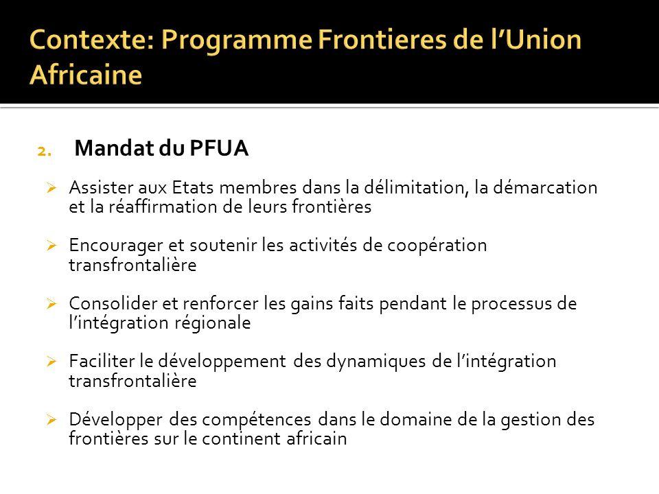 2. Mandat du PFUA Assister aux Etats membres dans la délimitation, la démarcation et la réaffirmation de leurs frontières Encourager et soutenir les a