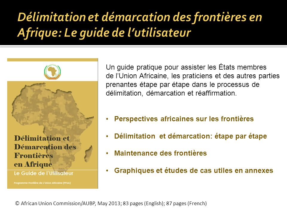 © African Union Commission/AUBP, May 2013; 83 pages (English); 87 pages (French) Un guide pratique pour assister les États membres de lUnion Africaine
