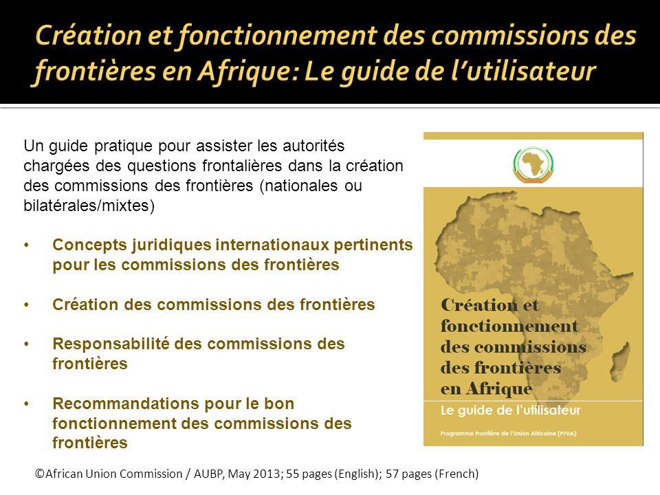 ©African Union Commission/AUBP, forthcoming Guide pratique pour assister les États membres de lUA et autres parties prenantes dans le processus de mise en place dune infrastructure transfrontalière avec le but de renforcer la coopération locale et la coexistence paisible des populations frontalières.