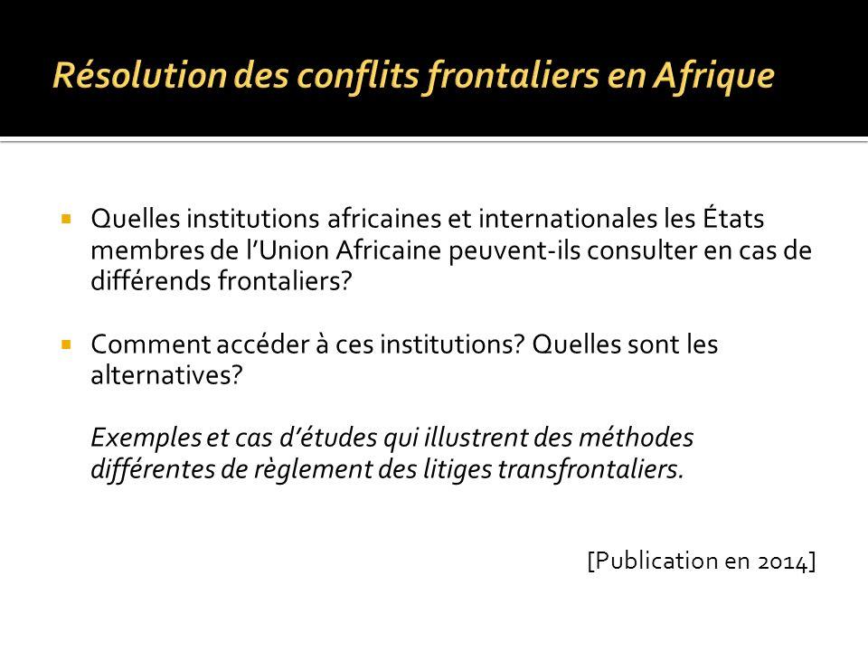 Quelles institutions africaines et internationales les États membres de lUnion Africaine peuvent-ils consulter en cas de différends frontaliers? Comme