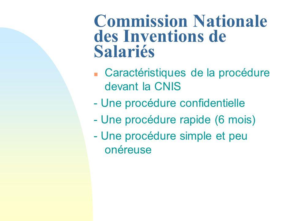 Commission Nationale des Inventions de Salariés n Caractéristiques de la procédure devant la CNIS - Une procédure confidentielle - Une procédure rapide (6 mois) - Une procédure simple et peu onéreuse