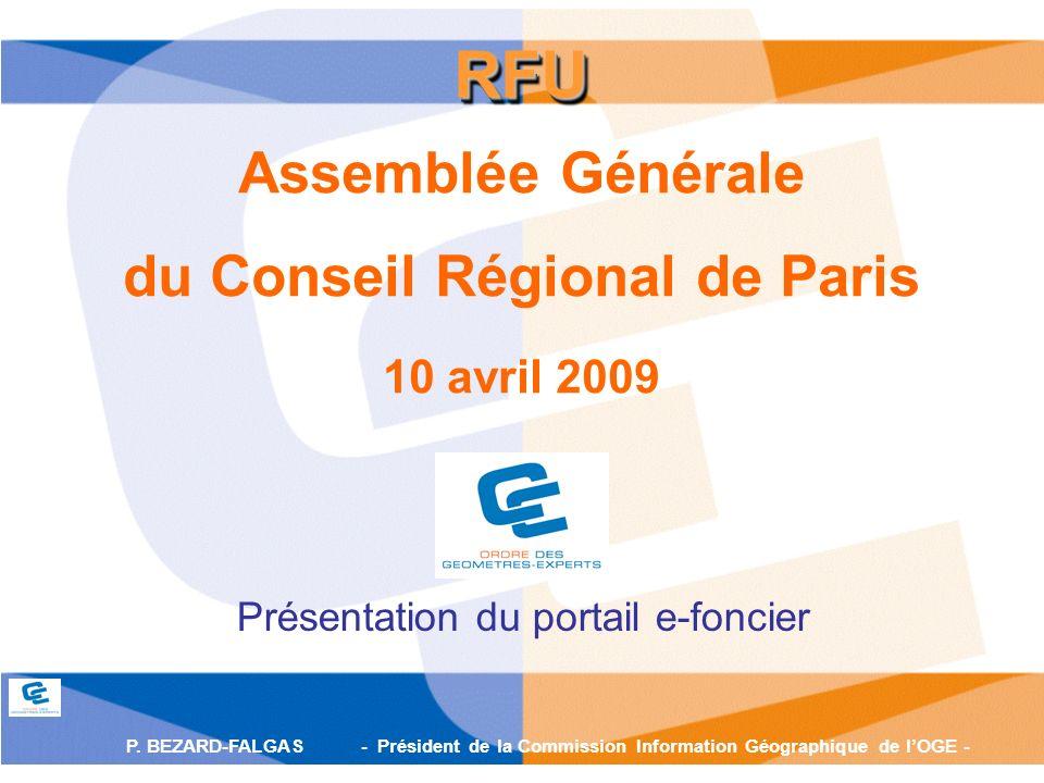 P. BEZARD-FALGAS - Président de la Commission Information Géographique de lOGE - Assemblée Générale du Conseil Régional de Paris 10 avril 2009 Présent