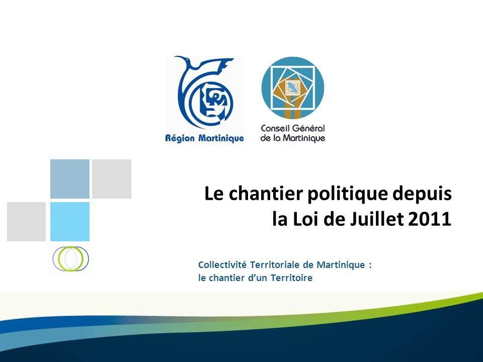 Le chantier politique depuis la Loi de Juillet 2011 Collectivité Territoriale de Martinique : le chantier dun Territoire