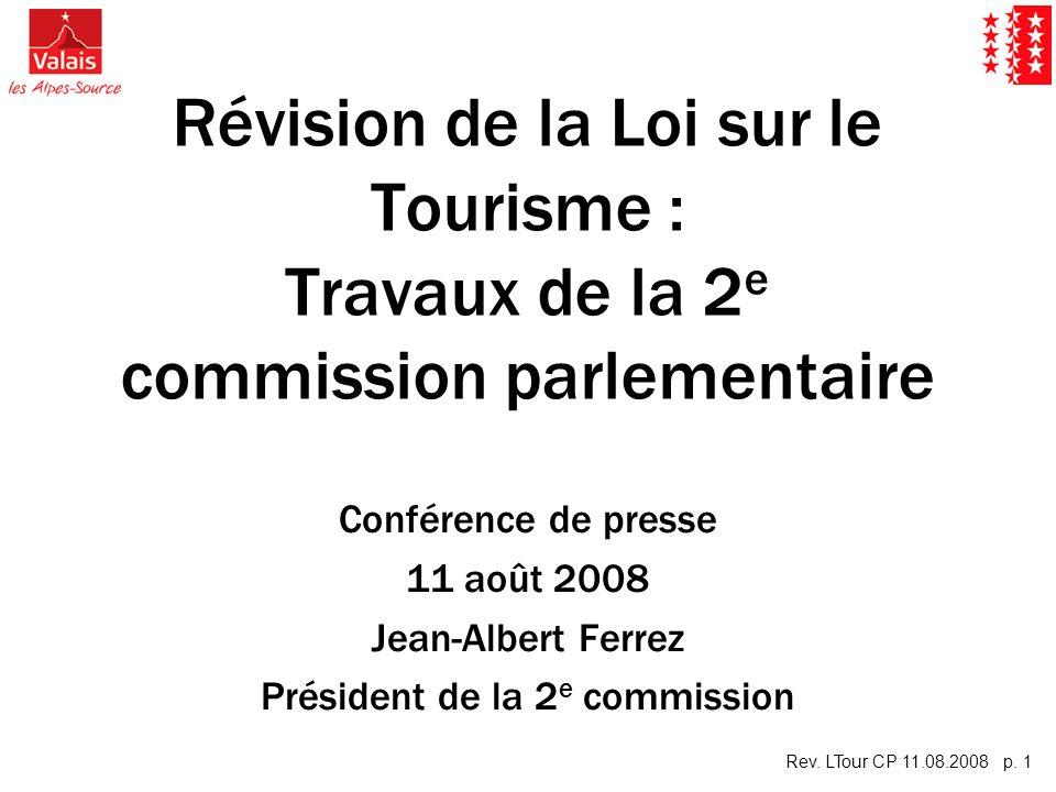 Rev. LTour CP 11.08.2008 p. 1 Révision de la Loi sur le Tourisme : Travaux de la 2 e commission parlementaire Conférence de presse 11 août 2008 Jean-A