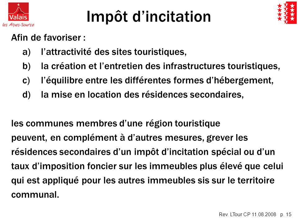 Rev. LTour CP 11.08.2008 p. 15 Impôt dincitation Afin de favoriser : a)lattractivité des sites touristiques, b)la création et lentretien des infrastru
