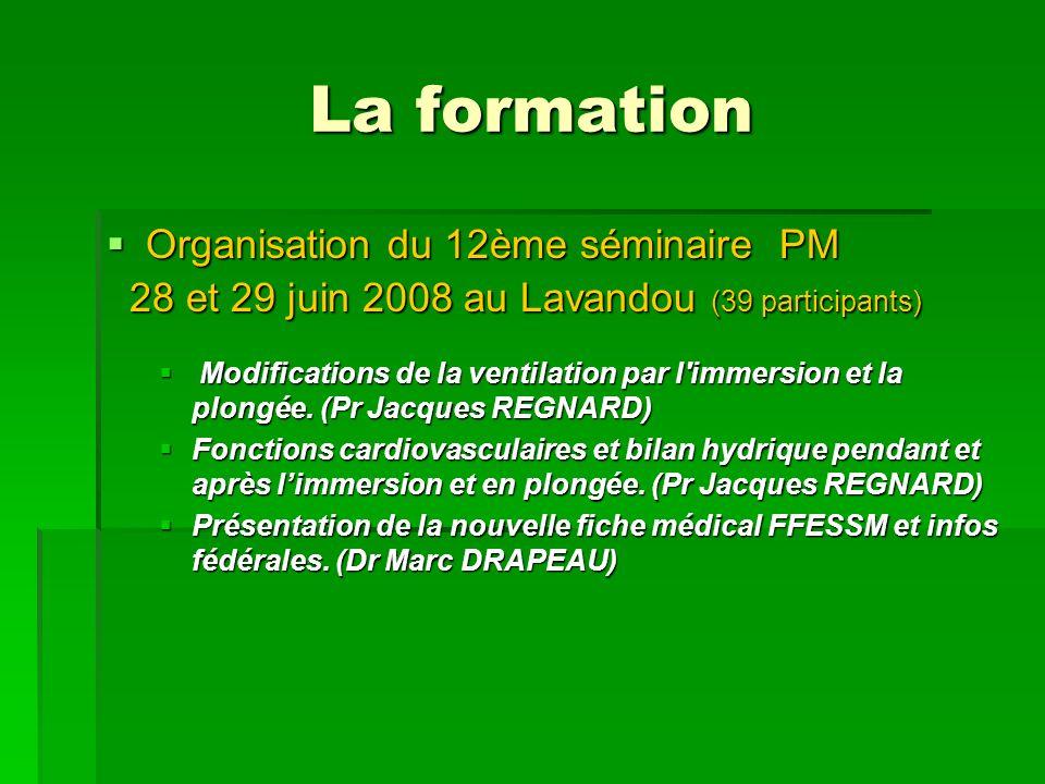 La formation Organisation du 12ème séminaire PM Organisation du 12ème séminaire PM 28 et 29 juin 2008 au Lavandou (39 participants) 28 et 29 juin 2008 au Lavandou (39 participants) Modifications de la ventilation par l immersion et la plongée.