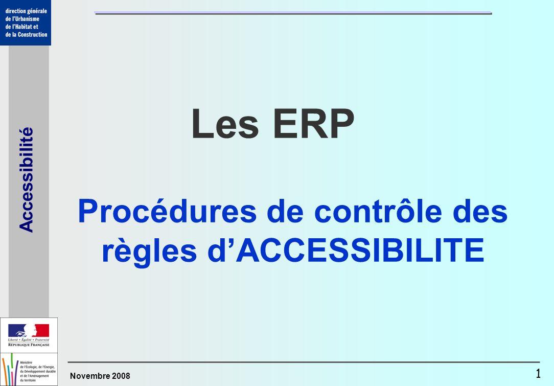 Novembre 2008 Accessibilité 1 Les ERP Procédures de contrôle des règles dACCESSIBILITE