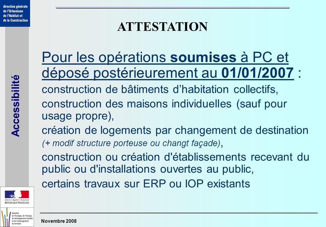 Novembre 2008 Accessibilité Pour les opérations soumises à PC et déposé postérieurement au 01/01/2007 : construction de bâtiments dhabitation collecti