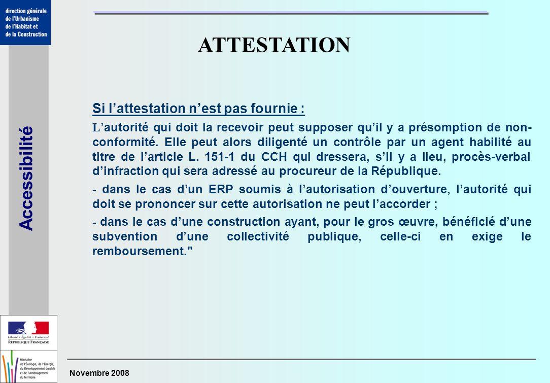 Novembre 2008 Accessibilité Si lattestation nest pas fournie : L autorité qui doit la recevoir peut supposer quil y a présomption de non- conformité.