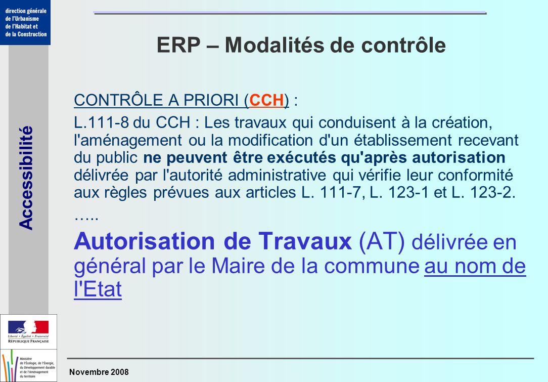 Novembre 2008 Accessibilité ERP – Modalités de contrôle CONTRÔLE A PRIORI (CCH) : L.111-8 du CCH : Les travaux qui conduisent à la création, l'aménage